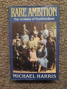 Rare Ambition The Crosbies of Newfoundland by Michael Harris 1992