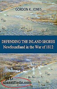 wanted book: DEFENDING INLAND SHORES: NEWFOUNDLAND IN WAR OF 1812 By Gordon K J