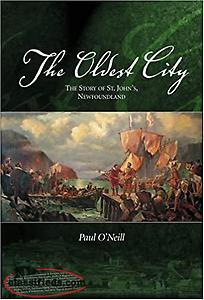The Oldest City : The Story of St. John's Newfoundland by Paul O'Neill HARDCOVER